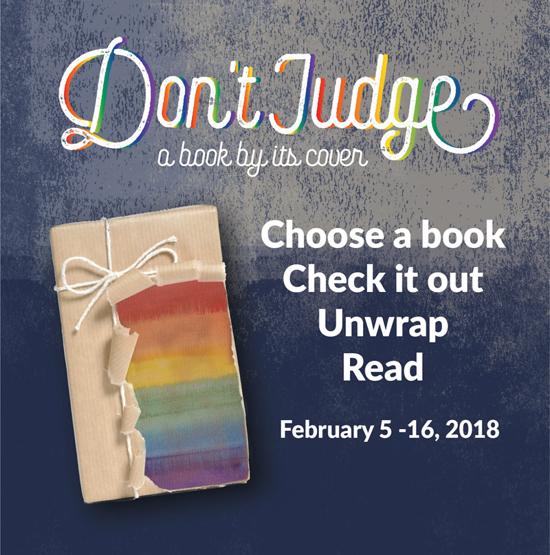 Don't judge a book by its cover. Choose a book, check it out, unwrap, read. Feb 5-16, 2018