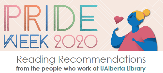 Pride Week 2020: Reading Recommendations from the people who work at UAlberta Library.